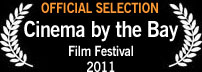 Official Selection, Cinema by the Bay Film Festival 2011