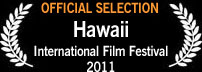 Official Selection, Hawaii International Film Festival 2011