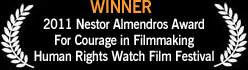 Winner, 2011 Nestor Almendros Award for Courage in Filmmaking, Human Rights Watch Film Festival