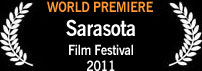 World Premiere, Sarasota Film Festival 2011