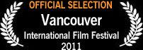 Official Selection, Vancouver International Film Festival 2011